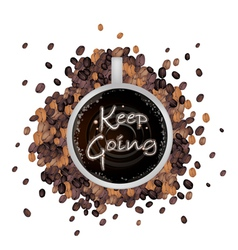 A cup of hot coffee with keep going word vector