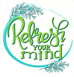 hand drawn lettering phrase - refresh your mind - vector image vector image