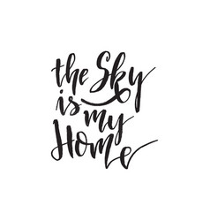 The sky is my home inspirational quote about life vector