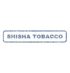 Shisha tobacco textile stamp vector