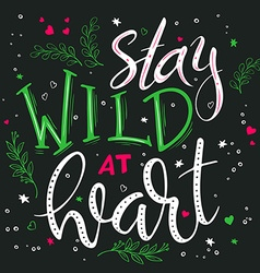 Hand drawing lettering phrase - stay wild at heart vector