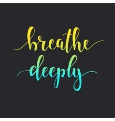Breathe deeply t-shirt hand lettered calligraphic vector