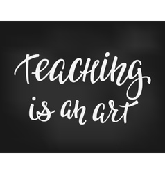 Teaching is an art typography quote vector