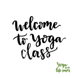 Calligraphic text welcome to yoga class with hand vector
