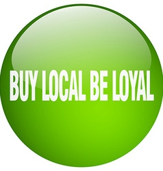 Buy local be loyal green round gel isolated push vector
