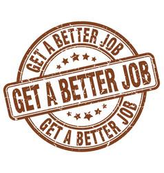 Get a better job brown grunge stamp vector