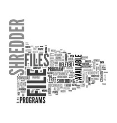 Why shred files and what are good file shredder vector