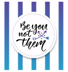 Be you not them inspirational and motivational vector