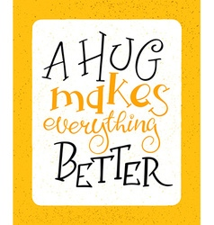Hand drawing lettering phrase -a hug makes vector