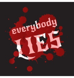 Everybody lies Bloodstains and white lettering on vector image