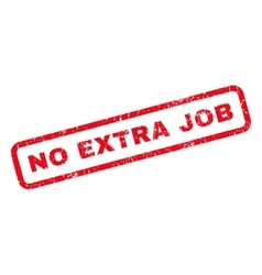 No extra job rubber stamp vector