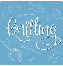 Hand lettering label - knitting- with knitting vector
