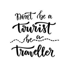 Don39t be a tourist be a traveller handwritten vector