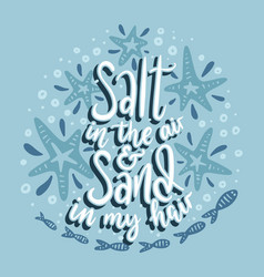Salt in the air and sand in my hair vector