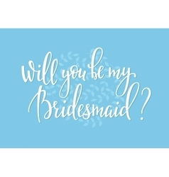 Will you be my bridesmaid wedding simple lettering vector