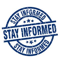 Stay informed blue round grunge stamp vector