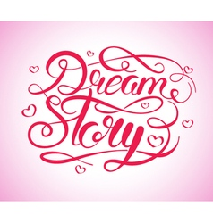 Dream story hand drawn calligraphy vector