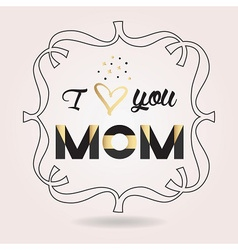 Mothers day i love you mom card with line frame vector