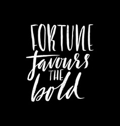 fortune favours the bold hand drawn lettering vector image vector image