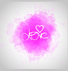 love lettering on watercolor abstract background vector image