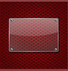 Transparent glass plate on red metal perforated vector