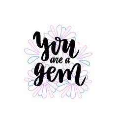 calligraphic card you are a gem handwritten vector image