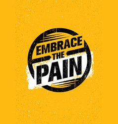 embrace the pain sign sport and fitness creative vector image vector image