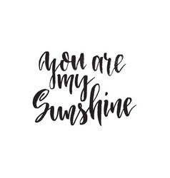 You are my sunshine inspirational quote about vector