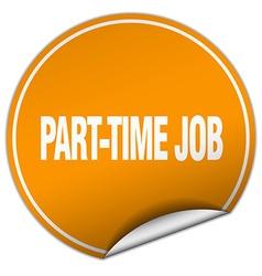 Part-time job round orange sticker isolated on vector