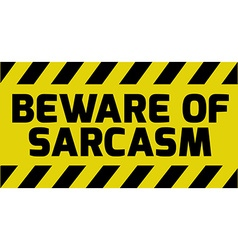 Beware of sarcasm sign vector image