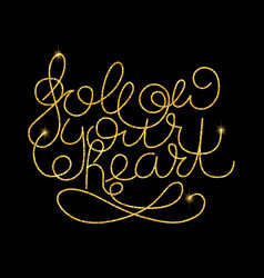 follow your heart glitter golden hand lettering vector image