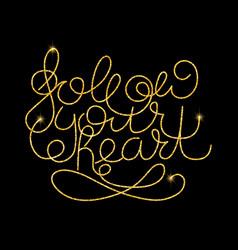 follow your heart glitter golden hand lettering vector image vector image