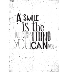 The phrase a smile is the prettilest thing you can vector image