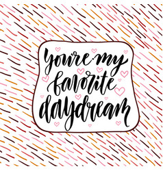 You re my favorite daydream valentine day vector