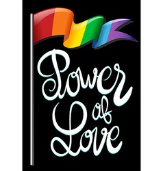 Rainbow flag and text saying power of love vector