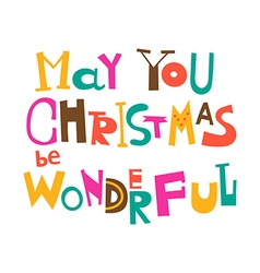 May your christmas be wonderful vector