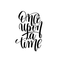 Once upon a time black and white hand lettering vector