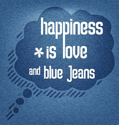 Happiness is love and blue jeans quote typographic vector
