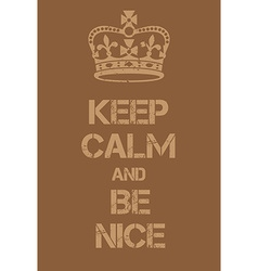 Keep calm and be nice poster vector
