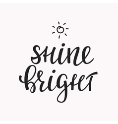 Shine bright quote lettering vector