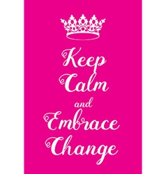 Keep calm and embrace change poster vector
