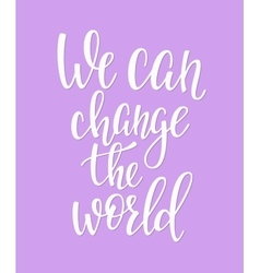 We can change the world quote typography vector