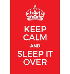 Keep calm and sleep it over poster vector