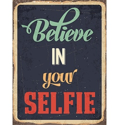 Retro metal sign Believe in your selfie vector image vector image