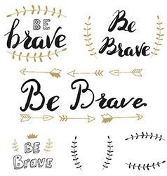 Be brave set of hand drawn lettering vector