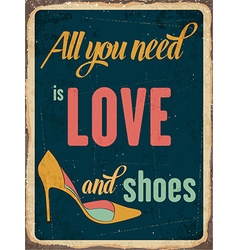 Retro metal sign all you need is love and shoes vector