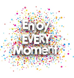 Enjoy every moment poster vector