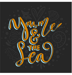 you me and the sea card vector image