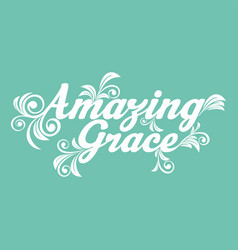 Amazing grace vector