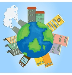 Earth with buildings and factories vector image vector image